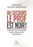 Serge Bilé et Mathieu Méranville - Au secours le prof est noir ! - Enquête sur le racisme dans l'Education nationale.