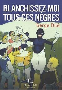 Serge Bilé - Blanchissez-moi tous ces nègres.