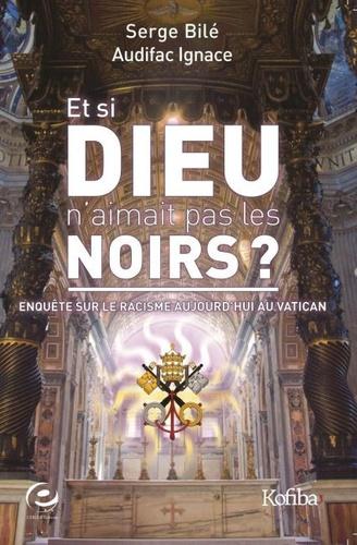 Et si Dieu n'aimait pas les Noirs ?. Enquête sur le racisme aujourd'hui au Vatican
