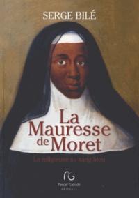 Serge Bilé - La Mauresse de Moret - La religieuse au sang bleu.