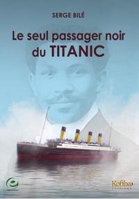 Serge Bilé - Le seul passager noir du Titanic.