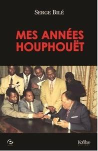 Serge Bilé - Mes années Houphouët.