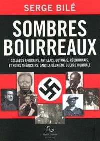 Serge Bilé - Sombres bourreaux - Collabos africains, antillais, guyanais, réunionnais, et noirs américains, dans la Deuxième Guerre mondiale.
