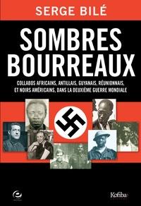 Serge Bilé - Sombres bourreaux - Collabos africains, antillais, guyanais, réunionnais et noirs américains dans la Deuxième Guerre mondiale.