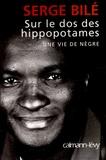 Serge Bilé - Sur le dos des hippopotames - Une vie de nègre.