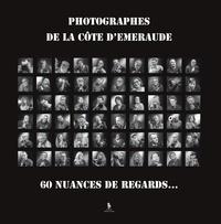 Serge Bizeul - Photographes de Côte d'Emeraude Tome 1 : 60 nuances de regards.