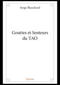 Serge Blanchard - Gouttes et senteurs du TAO.