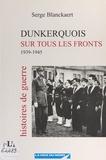 Serge Blanckaert - Dunkerquois sur tous les fronts - 1939-1945. Histoires de guerre.