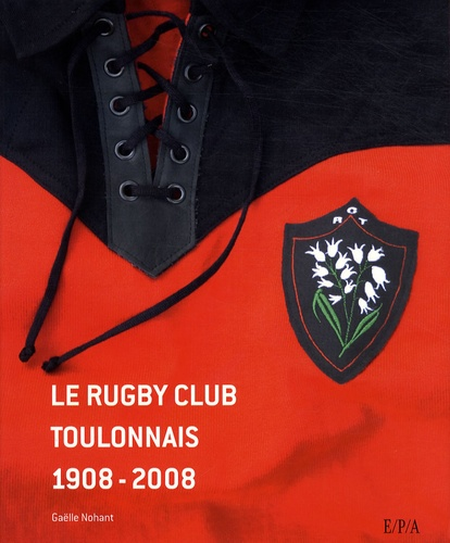 Serge Blanco et Gaëlle Nohant - Le rugby club toulonnais 1908-2008.