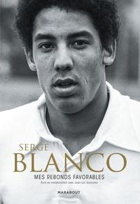 Serge Blanco - Serge Blanco - Mes rebonds favorables.
