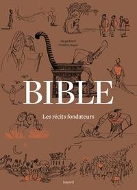 Serge Bloch et Frédéric Boyer - Bible, les récits fondateurs - De la Genèse au Livre de Daniel.