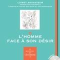 Serge Bloch et Véronique Thiébaut - Et qui donc est l'Homme ? - Livret animateur 2 : l'Homme face à son désir.