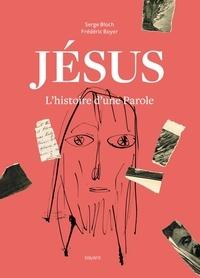 Serge Bloch et Frédéric Boyer - Jésus - L'histoire d'une parole.