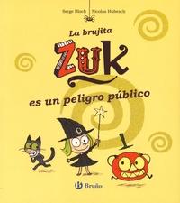 Serge Bloch et Nicolas Hubesch - La brujita Zuk es un peligro publico.