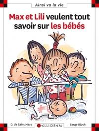 Serge Bloch et Dominique de Saint Mars - Max et Lili veulent tout savoir sur les bébés.
