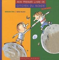 Serge Bloch et Bernard Epin - Mon premier livre de citoyen du monde.