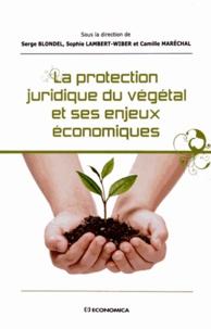 Serge Blondel et Sophie Lambert-Wiber - La protection juridique du végétal et ses enjeux économiques.