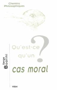 Serge Boarini - Qu'est-ce qu'un cas moral ?.