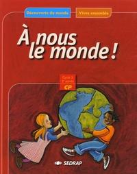 Serge Boëche et Régis Delpeuch - A nous le monde ! CP Cycle 2, 2e année.