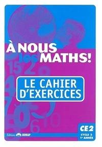 Serge Boëche - A nous les maths ! CE2, cycle 3, 1re année - Le cahier d'exercices.
