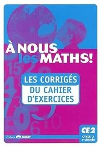 Serge Boëche et Patrick Beyria - A nous les maths ! CE2 Cycle 3 1re année - Les corrigés du cahier d'exercices.