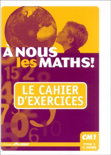 Serge Boëche et Patrick Beyria - A nous mes maths ! CM1 - Cahier d'exercices.