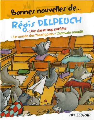 Serge Boëche et Régis Delpeuch - Bonnes nouvelles de.... Régis Delpeuch.