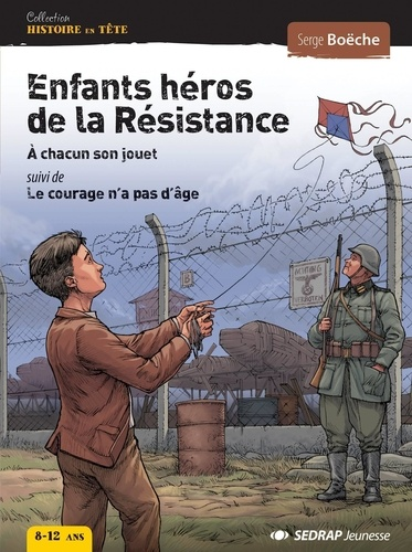 Serge Boëche - Enfants héros de la Résistance - A chacun son jouet, suivi de Le courage n'a pas d'âge.
