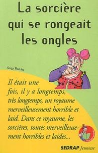 Serge Boëche - La sorcière qui se rongeait les ongles.