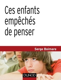 Serge Boimare - Ces enfants empêchés de penser.
