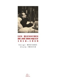 Serge Bonnery et Alain Freixe - Les blessures de Joë Bousquet 1918-1939.