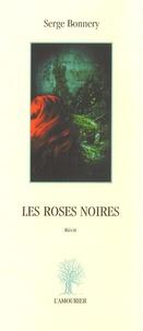 Serge Bonnery - Les roses noires.