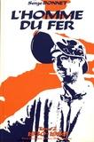 Serge Bonnet - L'homme du fer - Mineurs de fer et ouvriers sidérurgistes lorrains Tome 2 (1930-1959).