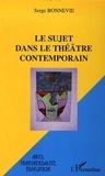 Serge Bonnevie - Le sujet dans le théâtre contemporain.