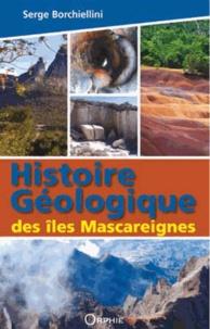 Serge Borchiellini - Histoire géologique des îles Mascareignes.