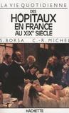 Serge Borsa et Claude-René Michel - La vie quotidienne des hôpitaux en France au XIXe siècle.
