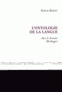 Serge Botet - L'ontologie de la langue chez le dernier Heidegger.