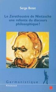 Serge Botet - Le Zarathoustra de Nietzsche : une refonte du discours philosophique ?.