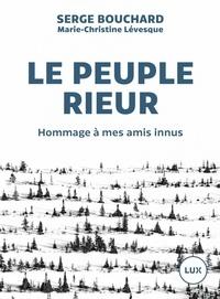 Serge Bouchard - Le peuple rieur - Hommage à mes amis innus.