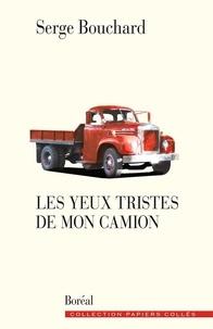 Serge Bouchard - Les Yeux tristes de mon camion.