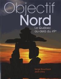 Serge Bouchard et Jean Désy - Objectif Nord - Le Québec au-delà du 49e.