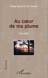 Serge Bouchet de Fareins - Au coeur de ma plume.