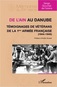 Serge Bouchet de Fareins - De l'Ain au Danube - Témoignages de vétérans de la 1ère armée française (1944-1945).