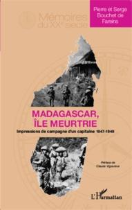 Serge Bouchet de Fareins - Madagascar, île meurtrie - Impressions de campagne d'un capitaine 1947-1949.