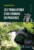 Serge Boudoux - Les tribulations d'un lyonnais en Provence.