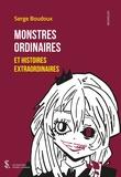 Serge Boudoux - Monstres ordinaires et histoires extraordinaires.