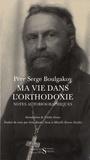 Serge Boulgakov - Ma vie dans l'orthodoxie - Notes autobiographiques.