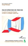 Serge Bourjea - Francophonies du proche - Les poésies d'expression française en Suisse et en Belgique, aujourd'hui.