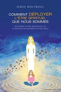 Livres FB2 PDB à télécharger Comment déployer l'être spirituel que nous sommes  - Discerner notre mission de vie et évoluer de manière authentique in French 9782702916582