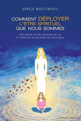 Comment déployer l'être spirituel que nous sommes - Serge Boutboul - Format ePub - 9782702916582 - 18,99 €